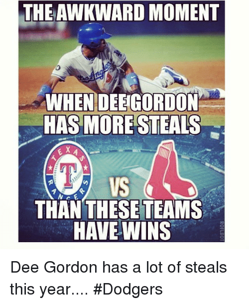 Dee Gordon: THEAWKWARD MOMENT  WHEN DEEGORDON  HAS MORE STEALS  VS  THAN THESE TEAMS  HAVE WINS Dee Gordon has a lot of steals this year.... Dodgers
