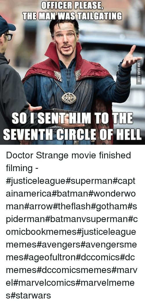 Batman, Doctor, and Movies: OFFICER PLEASE.  THE  MAN WASTAILGATING  SO SENT HIM TO THE  SEVENTH CIRCLE OF HELL Doctor Strange movie finished filming --justiceleaguesupermancaptainamericabatmanwonderwomanarrowtheflashgothamspidermanbatmanvsupermancomicbookmemesjusticeleaguememesavengersavengersmemesageofultrondccomicsdcmemesdccomicsmemesmarvelmarvelcomicsmarvelmemesstarwars