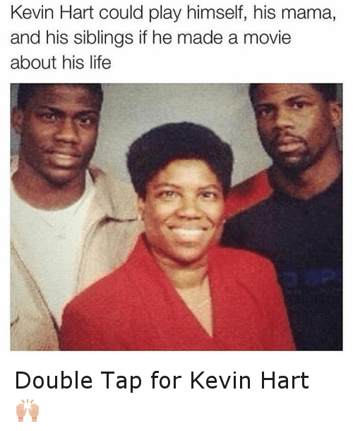 Funny, Kevin Hart, and Life: Kevin Hart could play himself, his mama,  and his siblings if he made a movie  about his life Double Tap for Kevin Hart 🙌