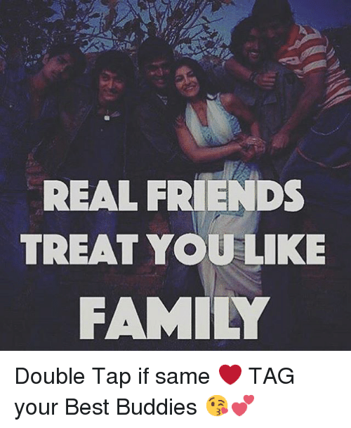 Real Friends Are Treated Like Family 25+ Best Memes About R...