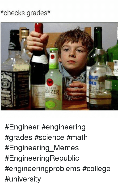 College, Meme, and Memes: *checks grades*  EEZ Engineer engineering grades science math Engineering_Memes EngineeringRepublic engineeringproblems college university