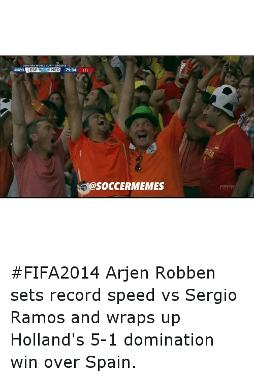 meme: aswer ESP NED 79:34  im  SOCCER MEMES FIFA2014 Arjen Robben sets record speed vs Sergio Ramos and wraps up Holland's 5-1 domination win over Spain.