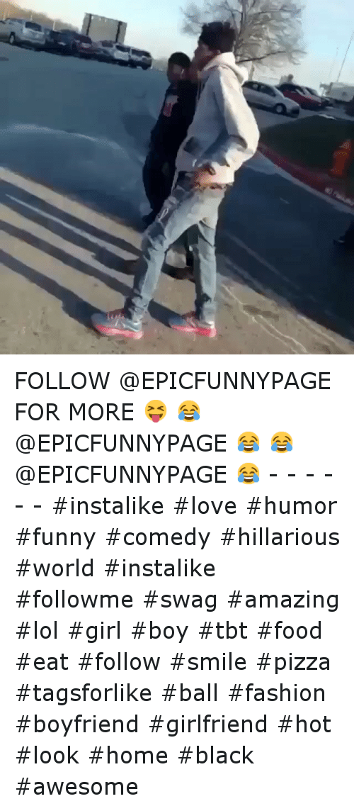 Fashion, Food, and Funny: FOLLOW @EPICFUNNYPAGE FOR MORE 😝 😂 @EPICFUNNYPAGE 😂 😂 @EPICFUNNYPAGE 😂-------instalike love humor funny comedy  hillarious world instalike followme swag amazing  lol girl boy tbt food  eat follow smile-pizza tagsforlike ball fashion-boyfriend girlfriend hot look home black  awesome