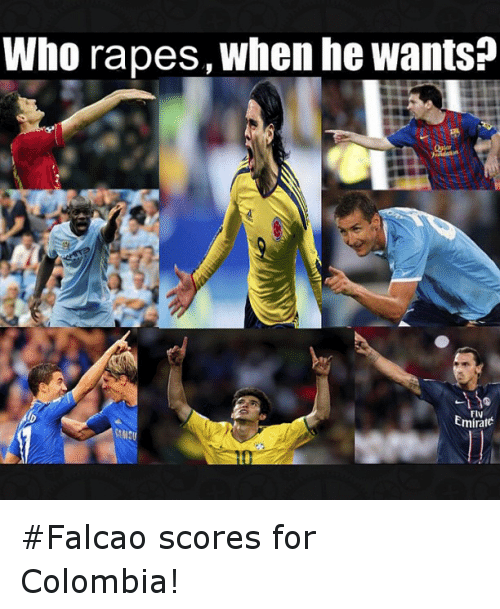 Soccer, Sports, and Colombia: Who rapes, when he wants?  Emirate Falcao scores for Colombia!
