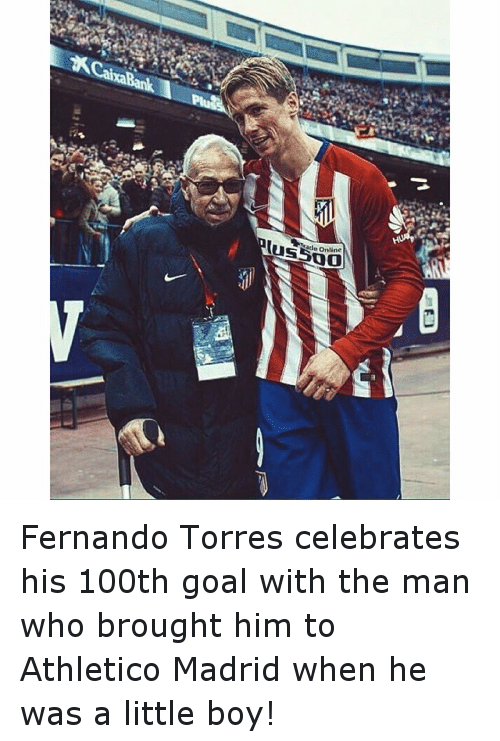 Fernando Torres: CaicaBank I  ade Online  US  ED Fernando Torres celebrates his 100th goal with the man who brought him to Athletico Madrid when he was a little boy!