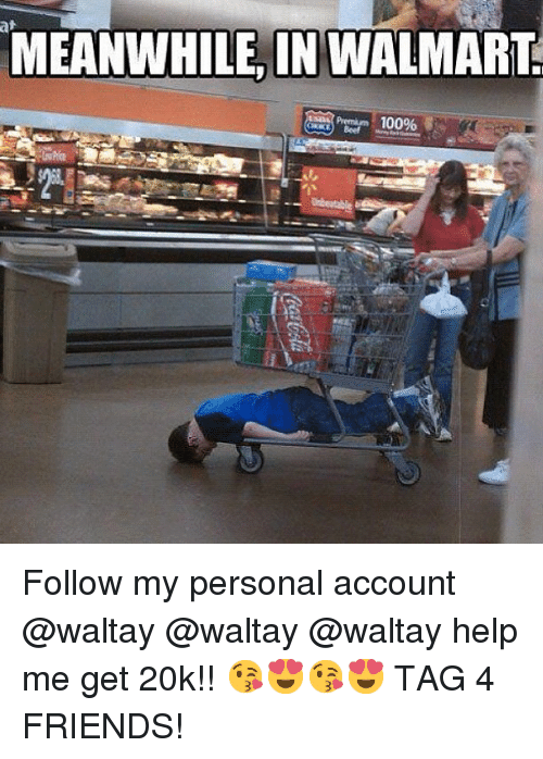 Friends, Funny, and Walmart: MEANWHILE IN WALMART.  USDA Premium  100% Follow my personal account @waltay @waltay @waltay help me get 20k!! 😘😍😘😍 TAG 4 FRIENDS!