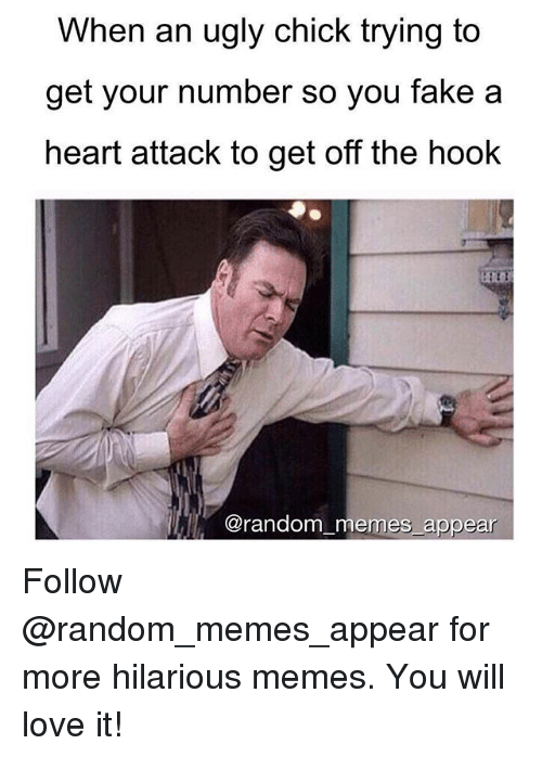 Fake, Funny, and Love: When an ugly chick trying to  get your number so you fake a  heart attack to get off the hook  @random memes appear Follow @random_memes_appear for more hilarious memes. You will love it!