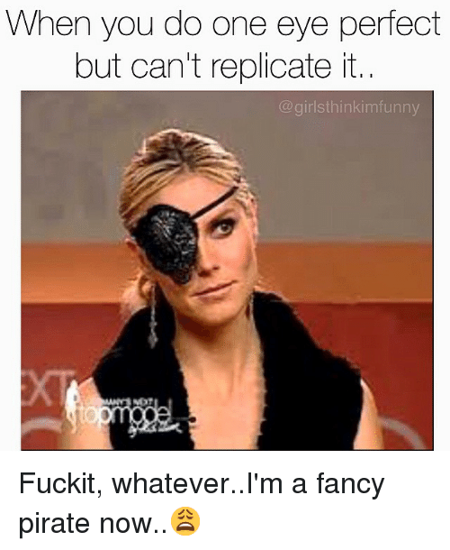 Instagram Fuckit whatever Im a fancy pirate now c2aa9f when you do one eye perfect but can't replicate it i girlsthinkim