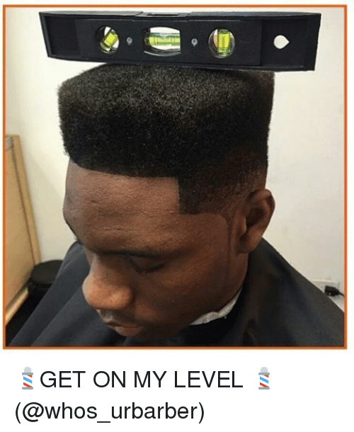 Funny, Get on My Level, and Ons: 💈GET ON MY LEVEL 💈 (@whos_urbarber)