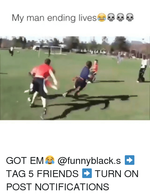 Friends, Live, and Tagged: My man ending lives GOT EM😂 @funnyblack.s-➡️ TAG 5 FRIENDS-➡️ TURN ON POST NOTIFICATIONS