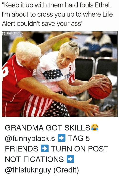 "Dank Memes: ""Keep it up with them hard fouls Ethel  I'm about to cross you up to where Life  Alert couldn't save your ass""  @Thisfuknguy GRANDMA GOT SKILLS😂 @funnyblack.s-➡️ TAG 5 FRIENDS-➡️ TURN ON POST NOTIFICATIONS-➡️ @thisfuknguy (Credit)"