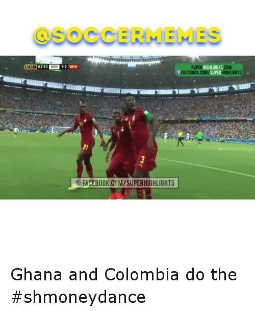 meme: SOCCER MEMES  62:52 GER 1.2 GHA  SUPER  GHLIGHTS  COM  FACEBOOK COM  SUPER  GHLIGHTS  FACEBOOK.COM/SUPERHIGHLIGHTS Ghana and Colombia do the shmoneydance