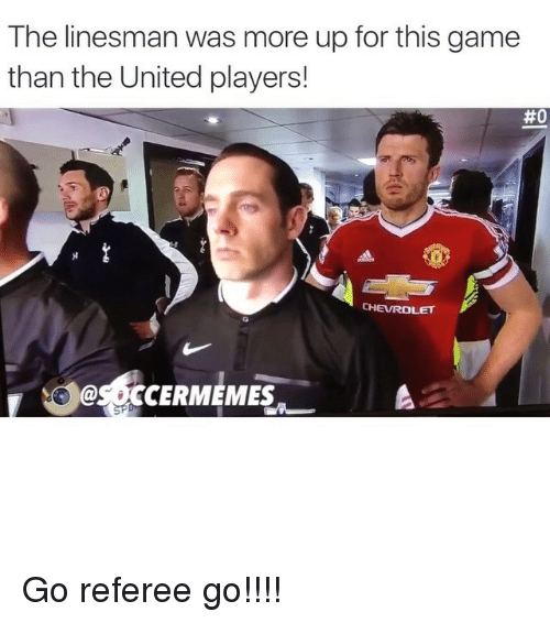 Soccer, Sports, and Ups: The linesman was more up for this game  than the United players!  #0  CHEVROLET  @SOCCERMEMES  A Go referee go!!!!