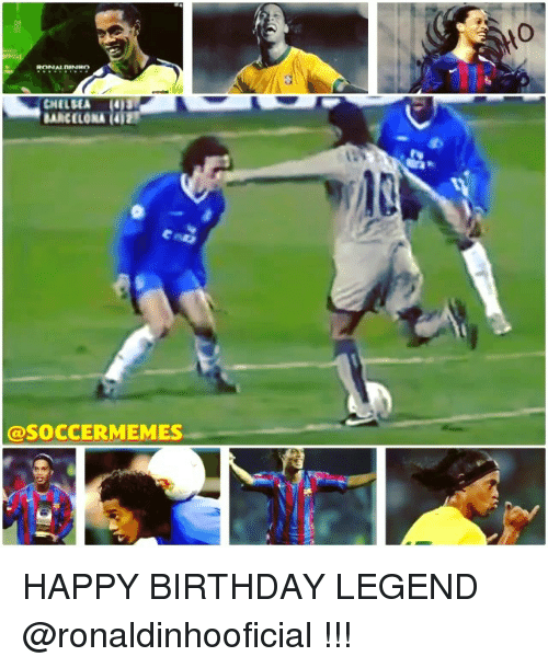 Birthday, Chelsea, and Meme: CHELSEA  @SOCCER MEMES HAPPY BIRTHDAY LEGEND @ronaldinhooficial !!!