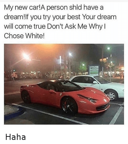 2406 Funny Daquan Memes Of 2016 On Sizzle: My New Car!A Person Shld Have A Dream!If You Try Your Best