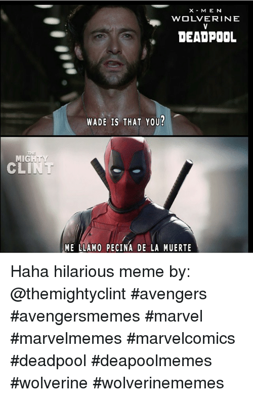 Meme, Memes, and Wolverine: MIG  M E  WOLVERINE  DEADPOOL  WADE IS THAT YOU?  ME LLAMO PECINA DE LA MUERTE Haha hilarious meme by: @themightyclint avengers avengersmemes marvel marvelmemes marvelcomics deadpool deapoolmemes wolverine wolverinememes