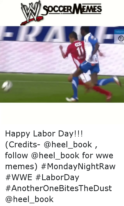 meme: SpccERMEMES  MN Happy Labor Day!!! (Credits- @heel_book , follow @heel_book for wwe memes) MondayNightRaw WWE LaborDay AnotherOneBitesTheDust @heel_book