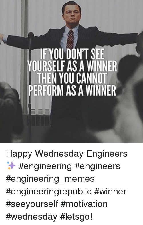 Instagram Happy Wednesday Engineers engineering engineers engineering memes e31e1b if you don't see yourself as a winner then you cannot perform as a