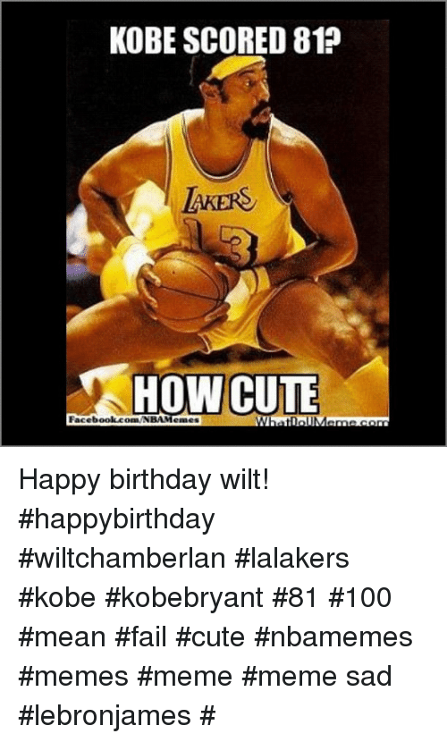 Basketball, Birthday, and Cute: KOBE SCORED 81?  LKERS  HOW CUTE  Facebook.com Happy birthday wilt! happybirthday wiltchamberlan lalakers kobe kobebryant 81 100 mean fail cute nbamemes memes meme meme sad lebronjames