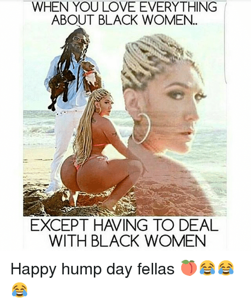 Instagram Happy hump day fellas 24951b when you love everything about black women except having to deal