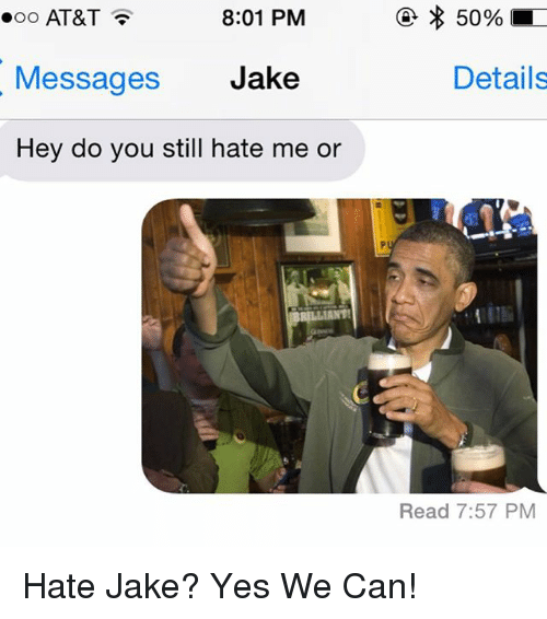 Relationships, Texting, and At&t: 8:01 PM  ooo AT&T  Messages  Jake  Hey do you still hate me or  50%  Details  Read 7:57 PM Hate Jake? Yes We Can!