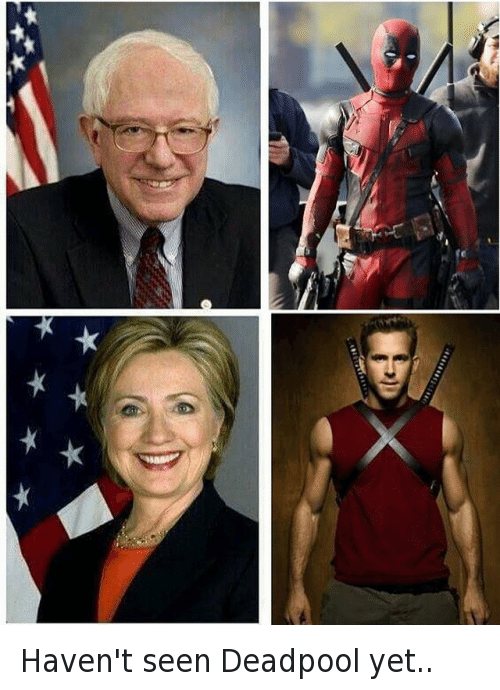 Bernie Sanders, Hillary Clinton, and Presidential Election: Haven't seen Deadpool yet..