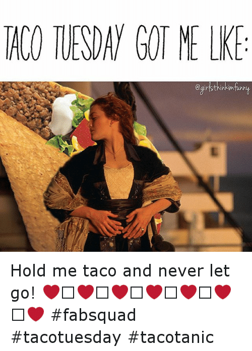 Instagram Hold me taco and never let 776075 taco tuesday got me lke hold me taco and never let go