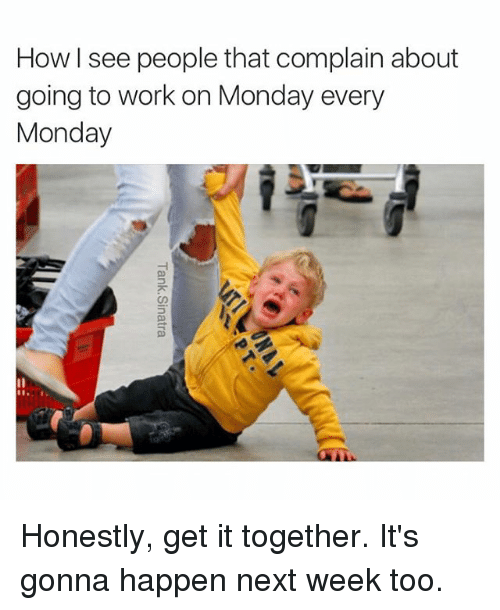 Funny Monday Work Meme : How i see people that complain about going to work on