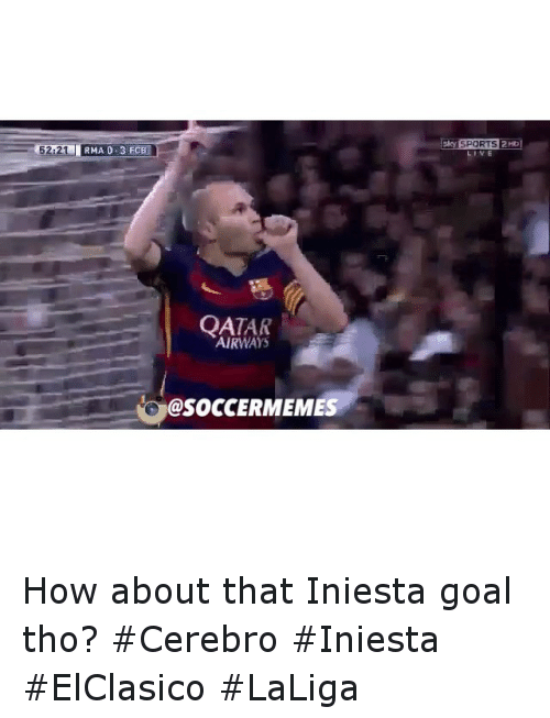 Goals, Meme, and Memes: RMA 0.3 FCB  QATAR  AIRWAYS  @SOCCER MEMES  SPORTS 2HD How about that Iniesta goal tho? Cerebro Iniesta ElClasico LaLiga