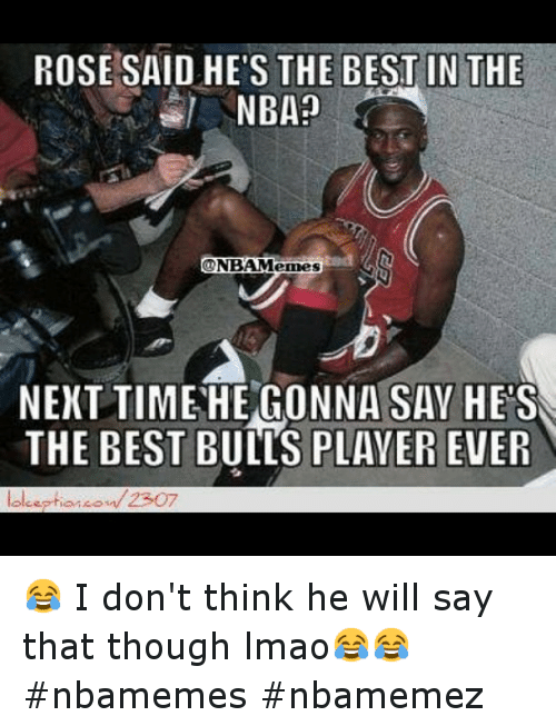 Basketball, Lmao, and Lol: ROSE SAID HE'S THE BEST IN THE  NBA  ONBA Memes  NEXT TIME HE GONNA SAY HES  THE BEST BULLS PLAYER EVER  lol ception ov 2307 😂 I don't think he will say that though lmao😂😂 nbamemes nbamemez