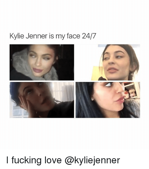 Kylie Jenner: Kylie Jenner is my face 24/7 I fucking love @kyliejenner