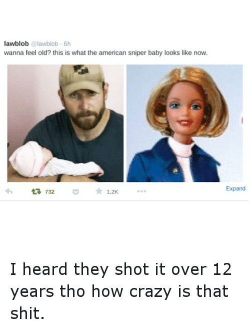 Instagram I heard they shot it over 004901 lawblob aww blob 6h wanna feel old? this is what the american sniper