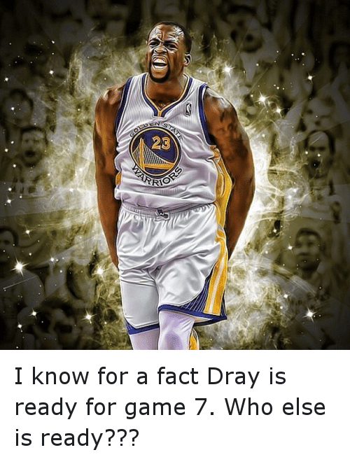 Basketball, Facts, and Golden State Warriors: OU I know for a fact Dray is ready for game 7. Who else is ready???