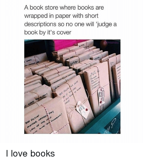 Girl Memes: A book store where books are  wrapped in paper with short  descriptions so no one will judge a  book by it's cover I love books