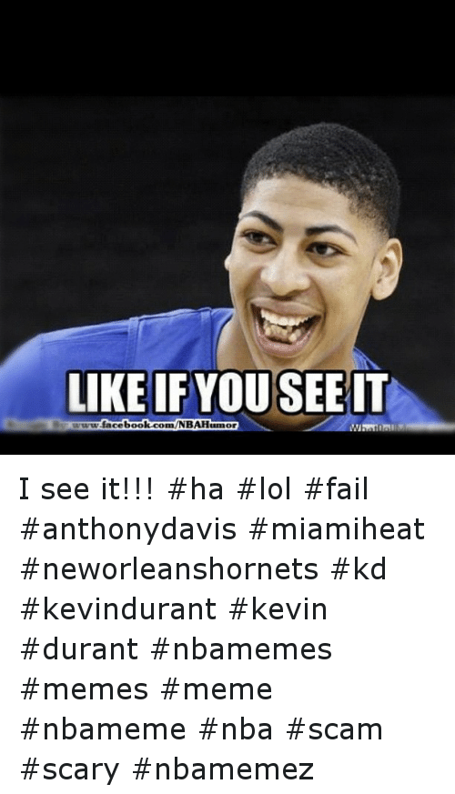 Basketball, Facebook, and Fail: LIKE IF YOU SEE IT  www.facebook.com/NBAHumor I see it!!! ha lol fail anthonydavis miamiheat neworleanshornets kd kevindurant kevin durant nbamemes memes meme nbameme nba scam scary nbamemez