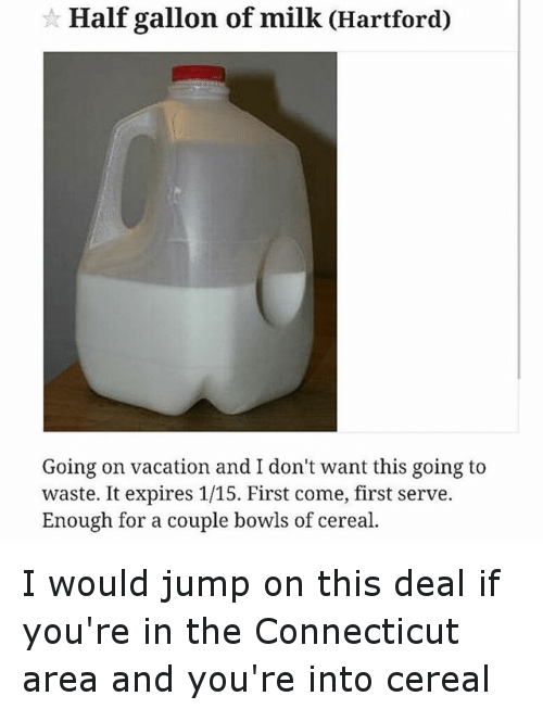 "Craigslist, Weird, and Bowling: ""Half gallon of milk (Hartford)  Going on vacation and I don't want this going to waste. It expires 1/15. First come, first serve. Enough for a couple bowls of cereal."" I would jump on this deal if you're in the Connecticut area and you're into cereal"