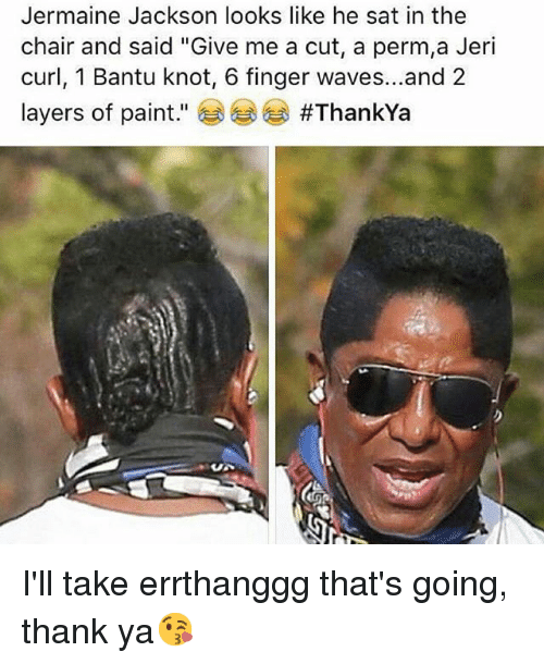 """Haircut, Jermaine Jackson, and Lol: Jermaine Jackson looks like he sat in the chair and said """"Give me a cut, a perm, a Jeri curl, 1 Bantu knot, 6 finger waves...and 2  layers of paint"""" 😂 😂 😂 I'll take errthanggg that's going, thank ya😘"""