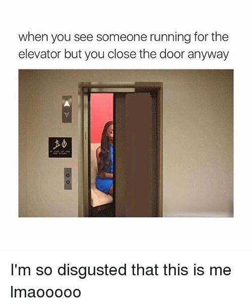 When You See Someone Running for the Elevator but You ...