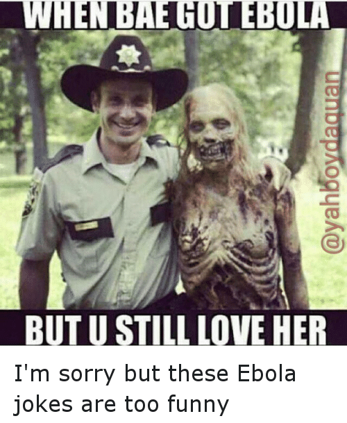 Funny, Love, and Sorry: BUT U STILL LOVE HER I'm sorry but these Ebola jokes are too funny