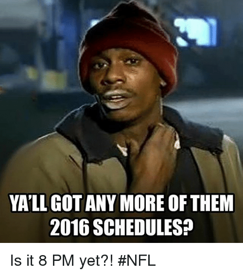 YALLGOTANYMORE OF THEM 2016 SCHEDULES? Is It 8 PM Yet ...