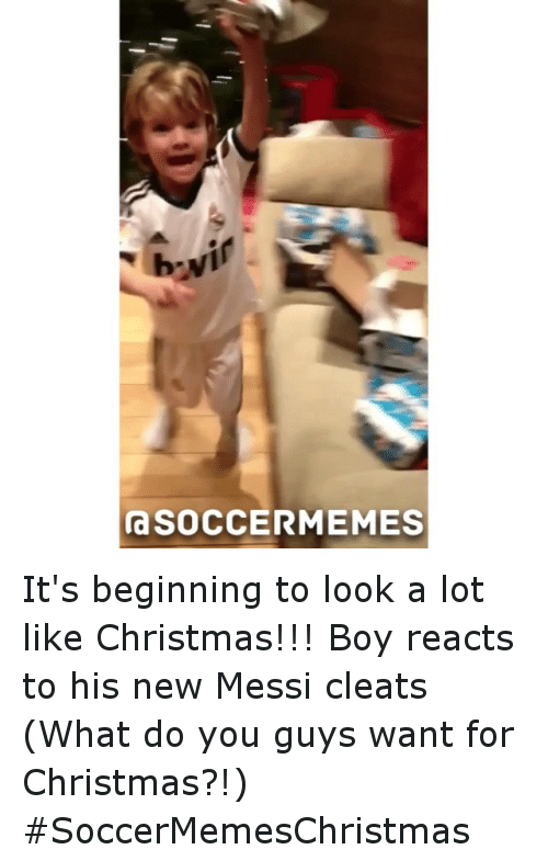 beginning to look a lot like christmas: SOCCERMEMES It's beginning to look a lot like Christmas!!! Boy reacts to his new Messi cleats (What do you guys want for Christmas?!) SoccerMemesChristmas