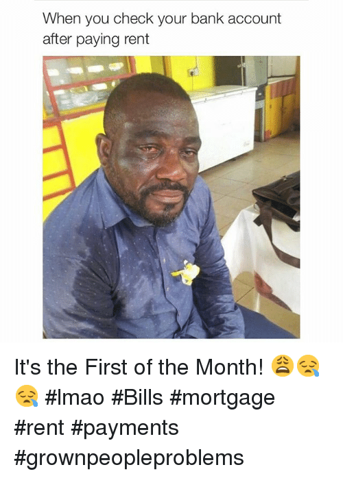 Lmao, Bank, and Banks: When you check your bank account  after paying rent It's the First of the Month! 😩😪😪 lmao Bills mortgage rent payments grownpeopleproblems