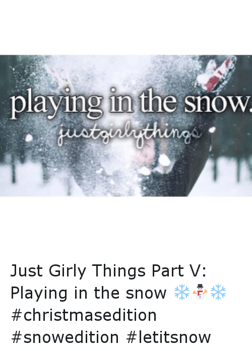 Girly Thing: p  laying in the snow Just Girly Things Part V: Playing in the snow ❄⛄❄ christmasedition snowedition letitsnow