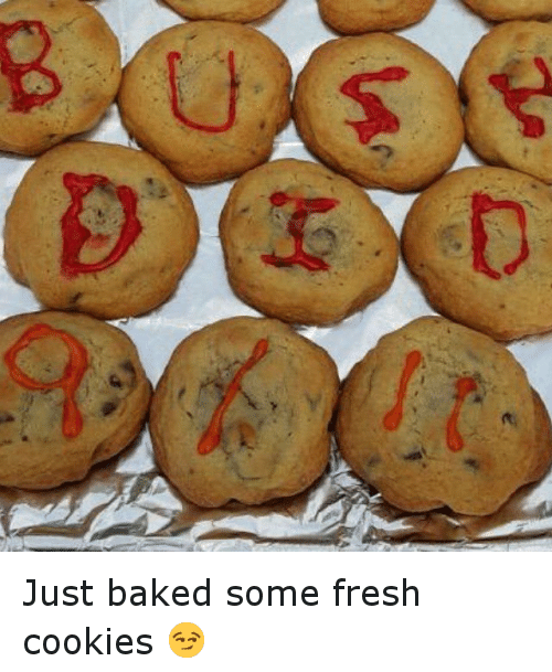 uns just baked some fresh cookies baked meme on sizzle