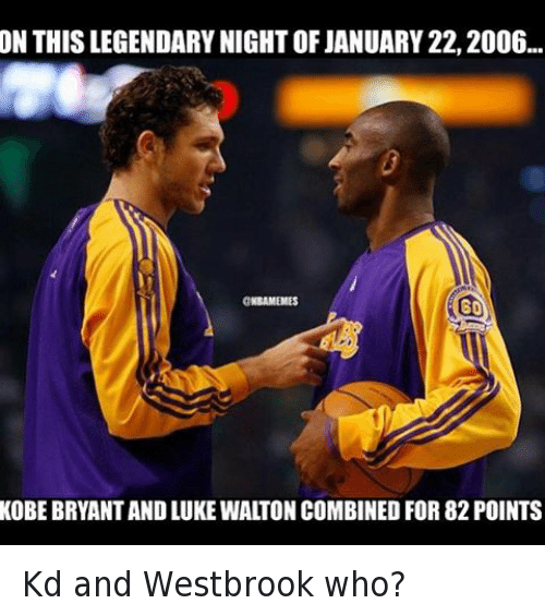 Basketball, Kobe Bryant, and Los Angeles Lakers: ON THIS LEGENDARY NIGHT OF JANUARY 22, 2016  KOBE BRYANT AND LUKE WALTON COMBINED FOR 81 POINTS Kd and Westbrook who?