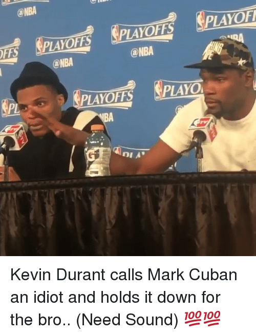 Kevin Durant, Nba, and Mark Cuban: @NBA  LAYOF!  PLAYOFFS  PAYOFFS  ONBA  OFFS  ONBA  LAYO  PAYOFFS  DIA Kevin Durant calls Mark Cuban an idiot and holds it down for the bro.. (Need Sound) 💯💯