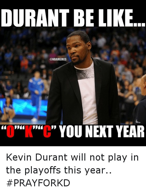 "Basketball, Be Like, and Kevin Durant: DURANT BE LIKE  ONBAMEMES  ""O""""K""""C"" YOU NEXT YEAR Kevin Durant will not play in the playoffs this year.. PRAYFORKD"