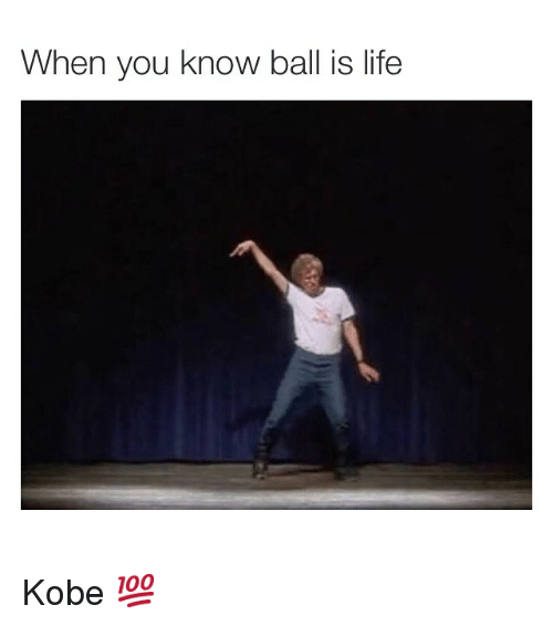 ball is life: When you know ball is life Kobe 💯