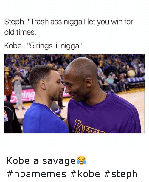"Ass, Basketball, and Kobe Bryant: Steph: ""Trash ass nigga l let you win for old times Kobe ""5 rings lil nigga"" Kobe a savage😂 nbamemes kobe steph"