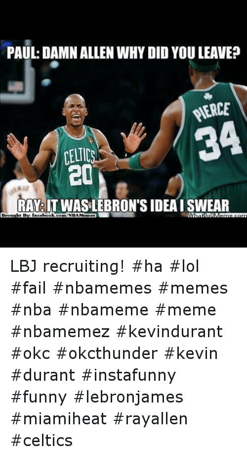 Basketball, Celtic, and Facebook: PAUL DAMN ALLEN WHY DID YOU LEAVE?  3A  CELTIC  20  RARITWASLEBRON'S IDEA ISWEAR  hat Bw facebook  NBA Mens LBJ recruiting! ha lol fail nbamemes memes nba nbameme meme nbamemez kevindurant okc okcthunder kevin durant instafunny funny lebronjames miamiheat rayallen celtics